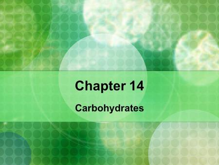 Chapter 14 Carbohydrates. Chapter 14 14.1 - Carbohydrates.
