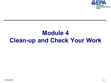 9/30/2000 4-1 Module 4 Clean-up and Check Your Work.