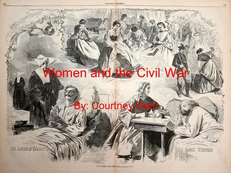 Women and the Civil War By: Courtney Dahl. Women Soldiers With the start of the Civil War came the recruitment of men in to the Union and Confederate.