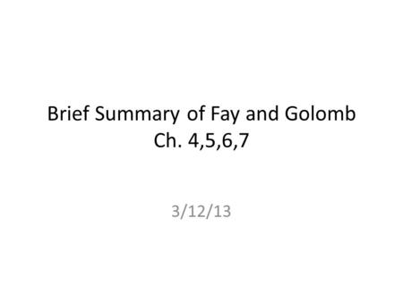 Brief Summary of Fay and Golomb Ch. 4,5,6,7