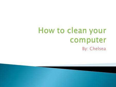 By: Chelsea.  Cleaning your computer and the computer components helps keep the components in good working condition and helps keep the computers from.