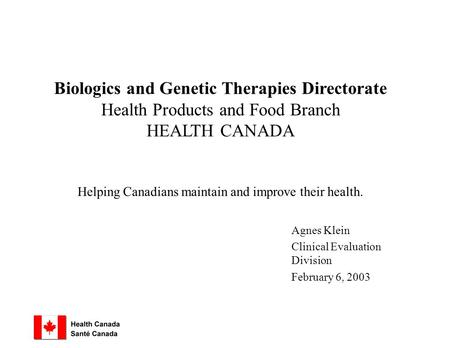 Biologics and Genetic Therapies Directorate Health Products and Food Branch HEALTH CANADA Helping Canadians maintain and improve their health. Agnes Klein.