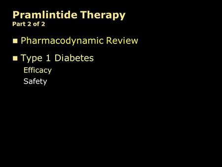 Pramlintide Therapy Part 2 of 2 Pharmacodynamic Review Type 1 Diabetes Efficacy Safety.