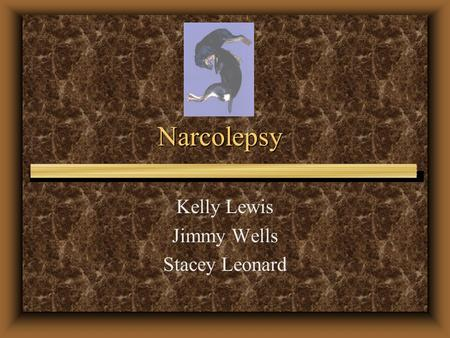 Narcolepsy Kelly Lewis Jimmy Wells Stacey Leonard.