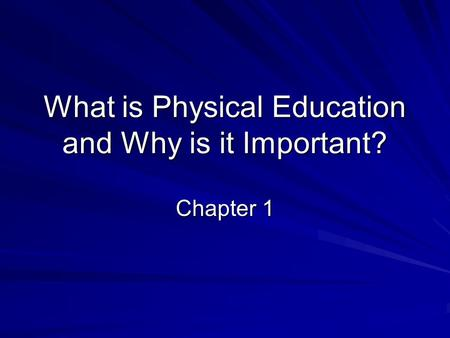 What is Physical Education and Why is it Important? Chapter 1.