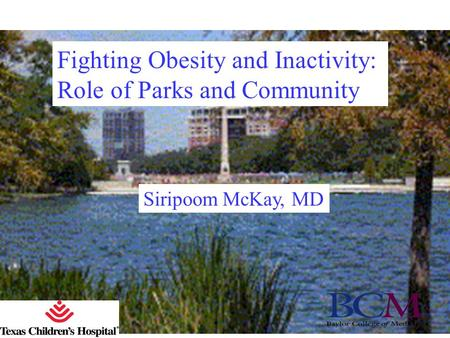 Fighting Obesity and Inactivity: Role of Parks and Community Siripoom McKay, MD.