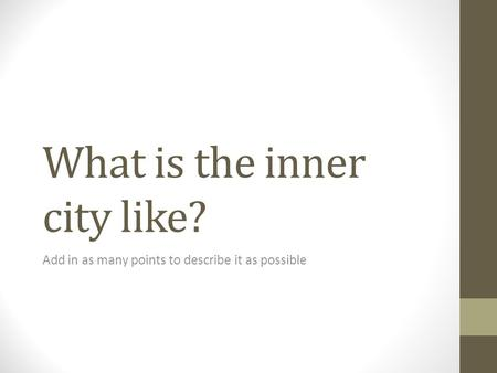 What is the inner city like? Add in as many points to describe it as possible.