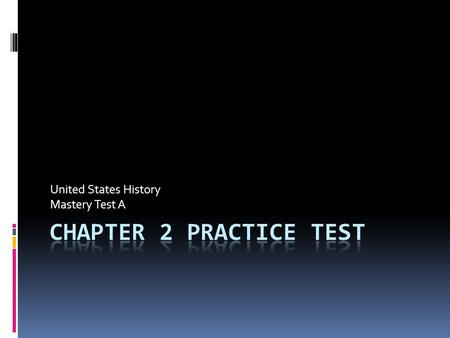 United States History Mastery Test A. Read each sentence. Write T if the statement is true or F if it is false. 1.T 2.F 3.F 4.T 5.F.