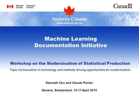 Machine Learning Documentation Initiative Workshop on the Modernisation of Statistical Production Topic iii) Innovation in technology and methods driving.
