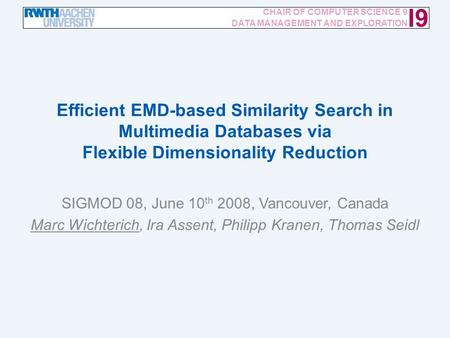 Efficient EMD-based Similarity Search in Multimedia Databases via Flexible Dimensionality Reduction / 16 I9 CHAIR OF COMPUTER SCIENCE 9 DATA MANAGEMENT.