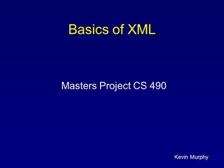 Kevin Murphy Basics of XML Masters Project CS 490.