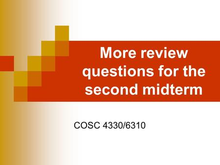 More review questions for the second midterm COSC 4330/6310.