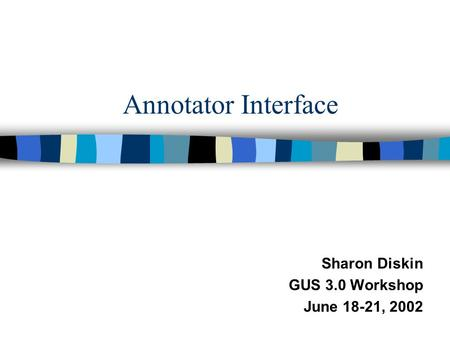 Annotator Interface Sharon Diskin GUS 3.0 Workshop June 18-21, 2002.