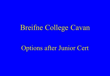 Breifne College Cavan Options after Junior Cert. Post Junior Certificate Courses The In-School Rapid Programme The Traditional Leaving Cert The LCVP Programme.