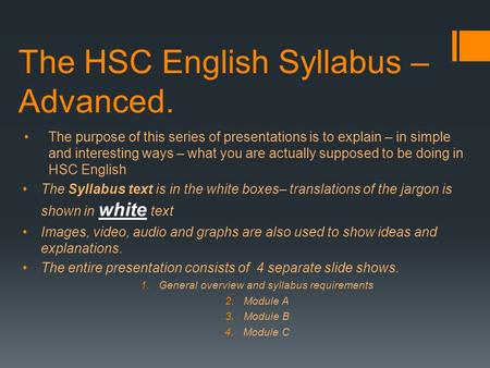 The HSC English Syllabus – Advanced. The purpose of this series of presentations is to explain – in simple and interesting ways – what you are actually.