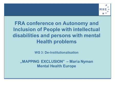 FRA conference on Autonomy and Inclusion of People with intellectual disabilities and persons with mental Health problems WG 3: De-Institutionalisation.