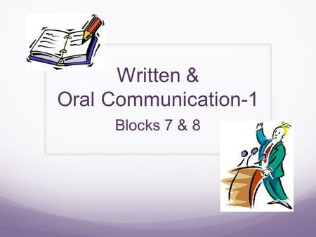 Written & Oral Communication-1 Blocks 7 & 8. Meet Your Teachers: Mrs. Liz Kirby B.S., English/Art Illinois State University M.S., Curriculum/Instruction.