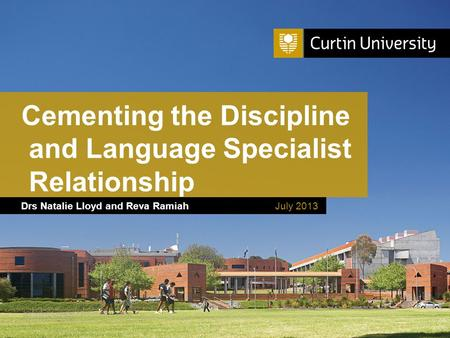 Curtin University is a trademark of Curtin University of Technology CRICOS Provider Code 00301J Drs Natalie Lloyd and Reva Ramiah Cementing the Discipline.