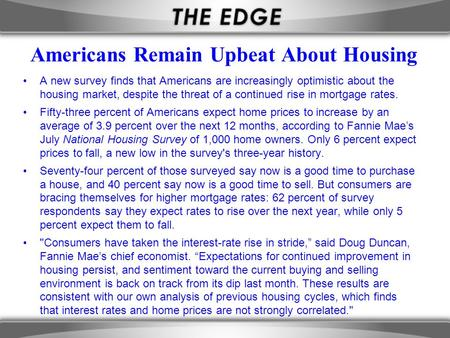 Americans Remain Upbeat About Housing A new survey finds that Americans are increasingly optimistic about the housing market, despite the threat of a continued.
