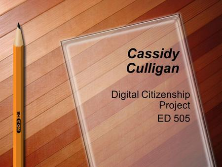 Cassidy Culligan Digital Citizenship Project ED 505.
