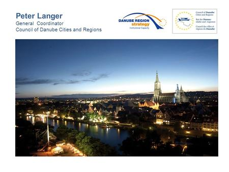 Peter Langer General Coordinator Council of Danube Cities and Regions.