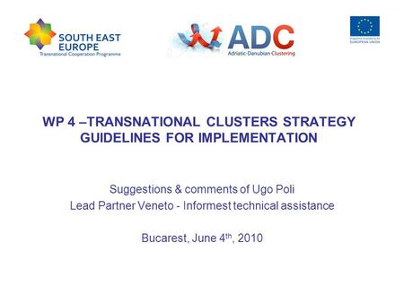 WP 4 –TRANSNATIONAL CLUSTERS STRATEGY GUIDELINES FOR IMPLEMENTATION Suggestions & comments of Ugo Poli Lead Partner Veneto - Informest technical assistance.
