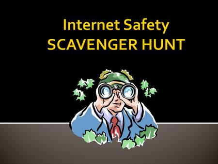  Advance to the next slide to begin your Scavenger Hunt.  Click on each button for Scavenger Hunt directions.  When finished, hand in your internet.