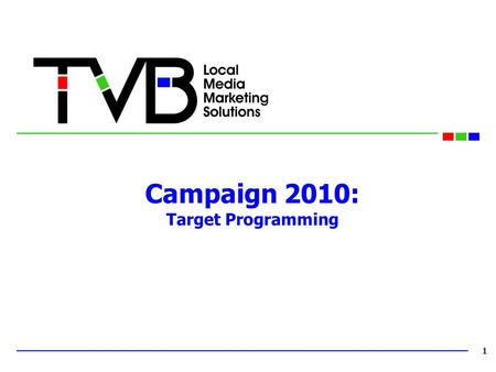 Campaign 2010: Target Programming 1. Both Broadcast TV and Cable offer opportunities to target the spectrum from conservative through liberal. Cable does.