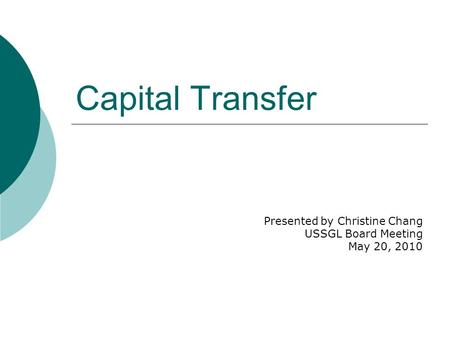 Capital Transfer Presented by Christine Chang USSGL Board Meeting May 20, 2010.