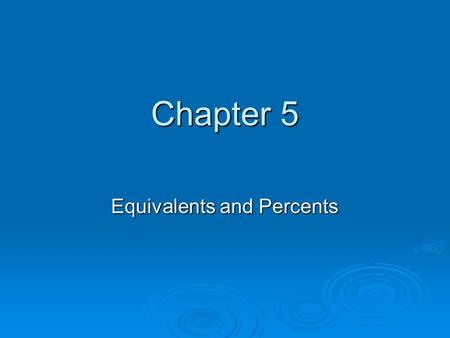 "Chapter 5 Equivalents and Percents. Percent  Percent means ""per centum"" or ""per hundred"" or /100.  28 = 28%, 396 = 396%,.9 =.9 % 100 100 100."