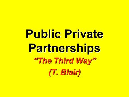 "Public Private Partnerships ""The Third Way"" (T. Blair)"