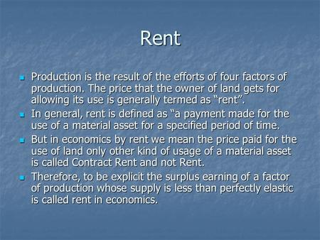 Rent Production is the result of the efforts of four factors of production. The price that the owner of land gets for allowing its use is generally termed.