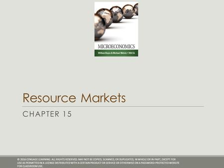 Resource Markets CHAPTER 15 © 2016 CENGAGE LEARNING. ALL RIGHTS RESERVED. MAY NOT BE COPIED, SCANNED, OR DUPLICATED, IN WHOLE OR IN PART, EXCEPT FOR USE.