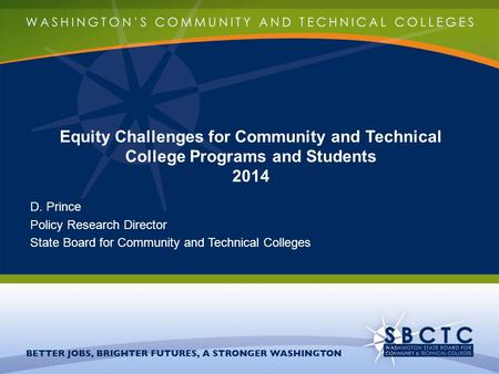 Equity Challenges for Community and Technical College Programs and Students 2014 D. Prince Policy Research Director State Board for Community and Technical.