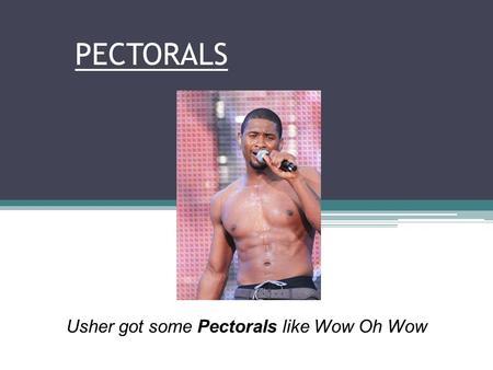 PECTORALS Usher got some Pectorals like Wow Oh Wow.