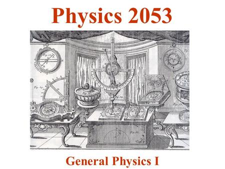 General Physics I Physics 2053. College Physics Raymond Serway Chris Vuille Eighth Edition Introduction to Phy 2053: vittitoe (Available in the Bookstore)