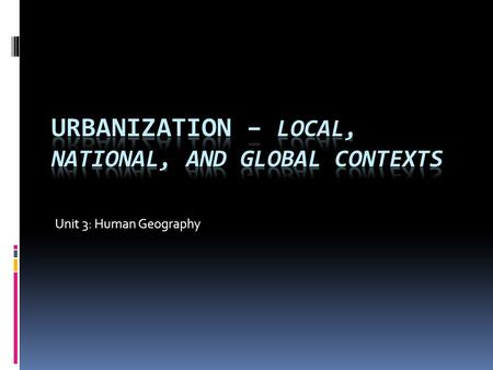 Unit 3: Human Geography. Different Kinds of Urban Places MANUFACTURING CITIES  Created as people began to live near factories where they could find jobs.