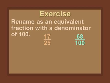 Exercise 68 100 17 25 Rename as an equivalent fraction with a denominator of 100.