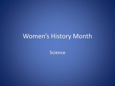 Women's History Month Science. Women's History Month in the United States grew out of a weeklong celebration of women's contributions to culture, history.