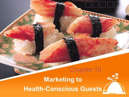 Marketing to Health-Conscious Guests Chapter 10. Objectives: Describe methods for identifying customer requests. Discuss development and implementation.