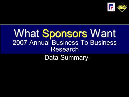 What Sponsors Want 2007 What Sponsors Want 2007 Annual Business To Business Research -Data Summary-