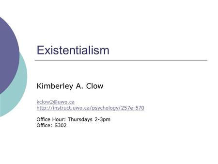 Existentialism Kimberley A. Clow  Office Hour: Thursdays 2-3pm Office: S302.