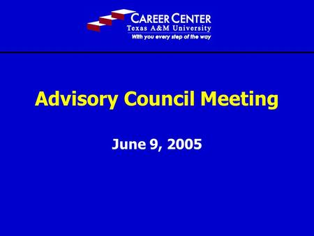 Advisory Council Meeting June 9, 2005. 2 Thank You!!!!! Career Center Donors Caterpillar ConocoPhillips Eastman Chemical Florida Power & Light Group Mervyns.