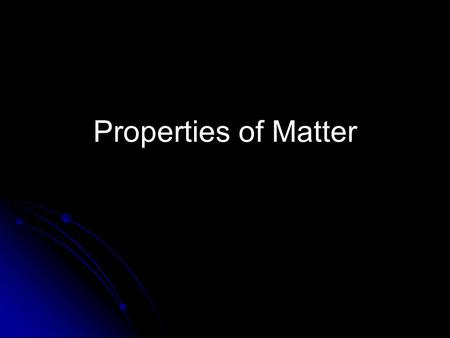 Properties of Matter. Matter Matter – anything that has mass and volume Pretty much everything!