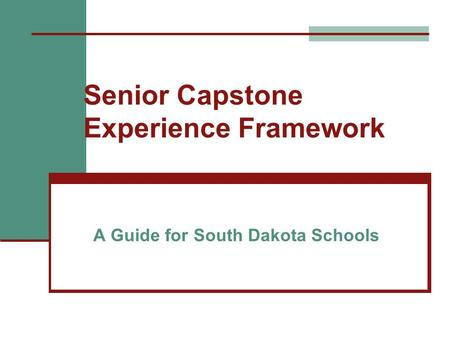 Senior Capstone Experience Framework A Guide for South Dakota Schools.