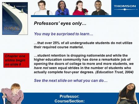 Professors' eyes only… You may be surprised to learn… …that over 25% of all undergraduate students do not utilize their required course material. …student.