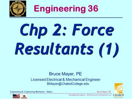 ENGR-36_Lec-04_Force_Resultants-1.ppt 1 Bruce Mayer, PE Engineering-36: Engineering Mechanics - Statics Bruce Mayer, PE Licensed.