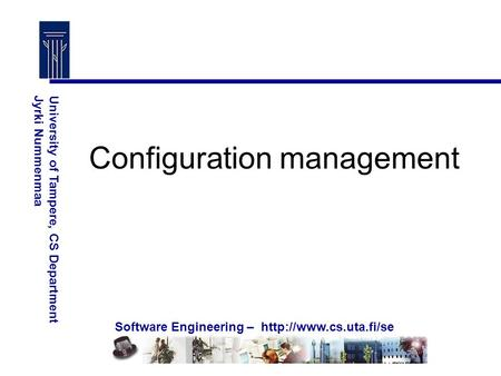Software Engineering –  University of Tampere, CS DepartmentJyrki Nummenmaa Configuration management.