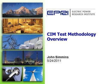 CIM Test Methodology Overview John Simmins 5/24/2011.