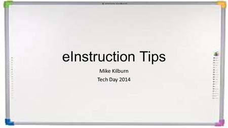 EInstruction Tips Mike Kilburn Tech Day 2014. Adding Tools to your main menu Open workspace Go to workspace menu Choose Preferences Choose Customize Toolbar.